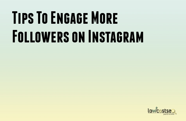 Tips To Engage More Followers on Instagram