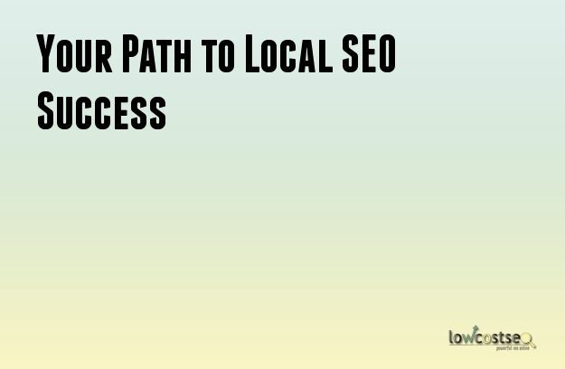 Your Path to Local SEO Success
