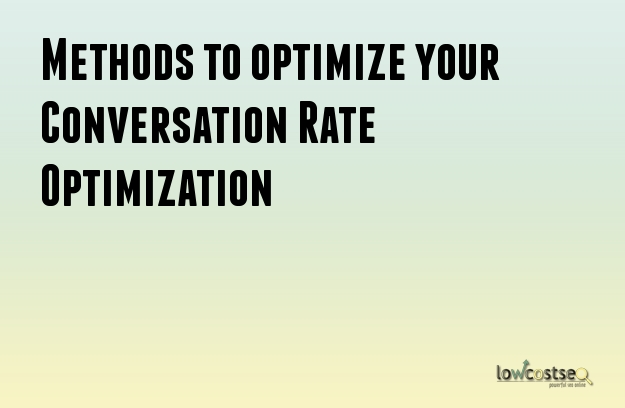 Methods to optimize your Conversation Rate Optimization