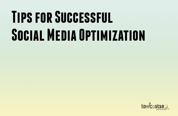 Tips for Successful Social Media Optimization