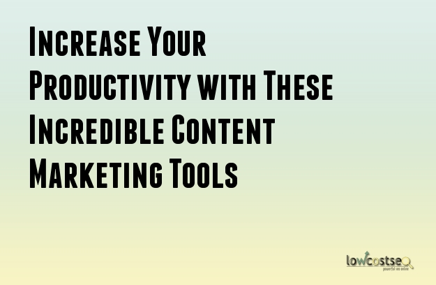 Increase Your Productivity with These Incredible Content Marketing Tools
