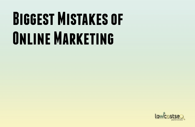 Biggest Mistakes of Online Marketing