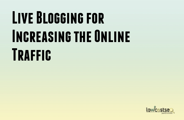 Live Blogging for Increasing the Online Traffic