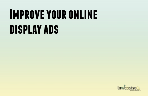 Improve your online display ads