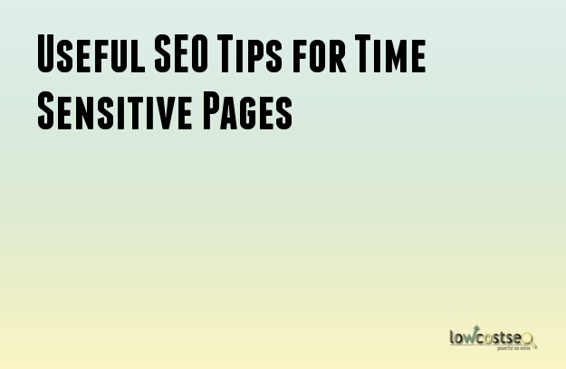 Useful SEO Tips for Time Sensitive Pages