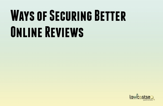 Ways of Securing Better Online Reviews
