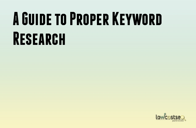 A Guide to Proper Keyword Research
