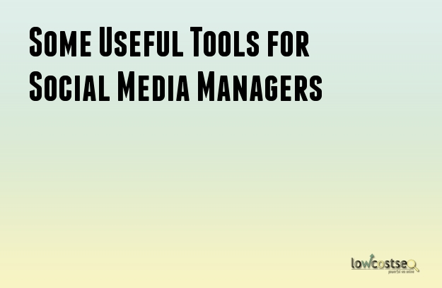 Some Useful Tools for Social Media Managers