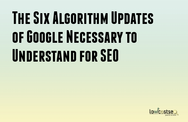 The Six Algorithm Updates of Google Necessary to Understand for SEO