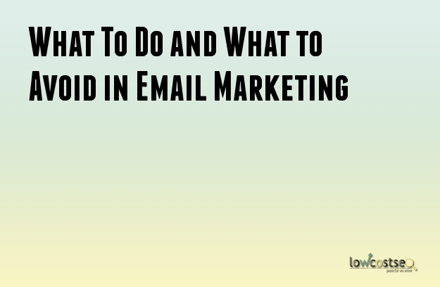 What To Do and What to Avoid in Email Marketing