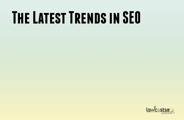 The Latest Trends in SEO