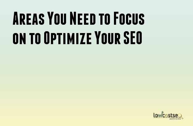 Areas You Need to Focus on to Optimize Your SEO