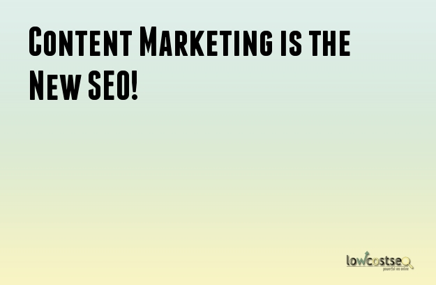Content Marketing is the New SEO!