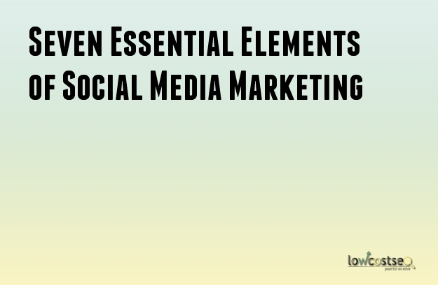 Seven Essential Elements of Social Media Marketing