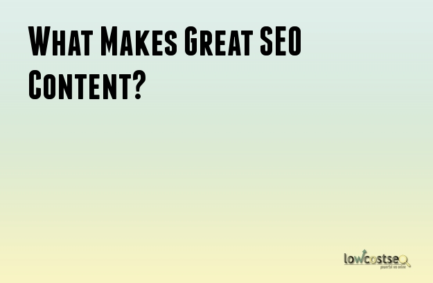 What Makes Great SEO Content?
