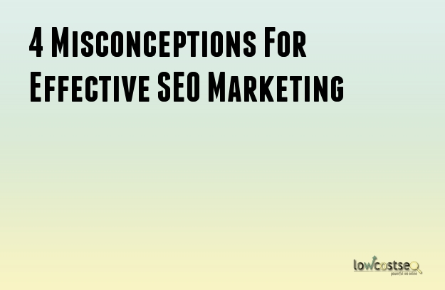4 Misconceptions For Effective SEO Marketing