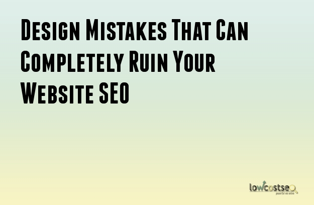 Design Mistakes That Can Completely Ruin Your Website SEO
