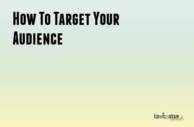 How To Target Your Audience