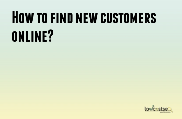 How to find new customers online?