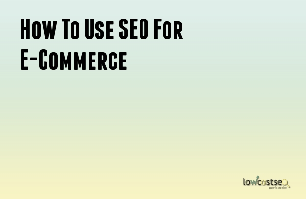 How To Use SEO For E-Commerce