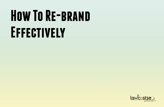 How To Re-brand Effectively