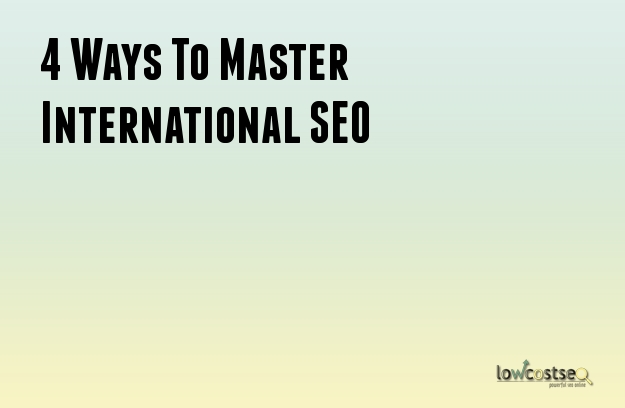 4 Ways To Master International SEO