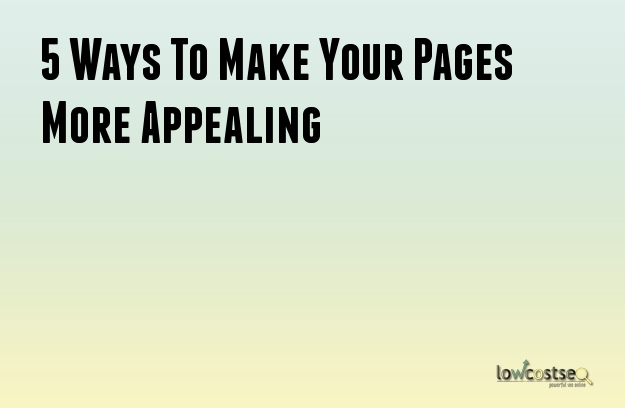 5 Ways To Make Your Pages More Appealing