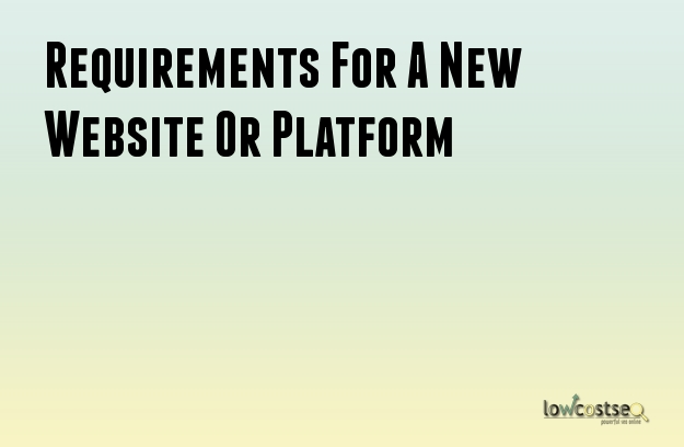Requirements For A New Website Or Platform
