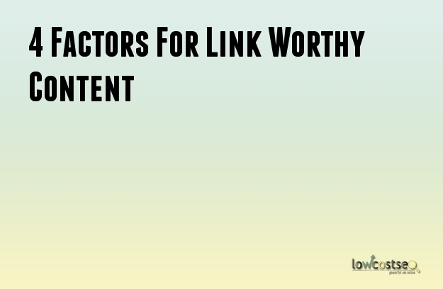 4 Factors For Link Worthy Content