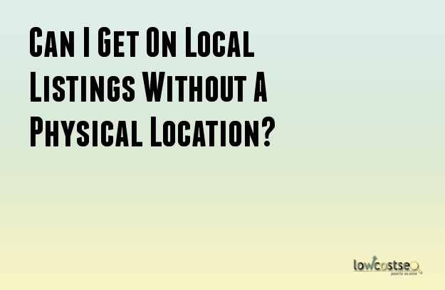 Can I Get On Local Listings Without A Physical Location?