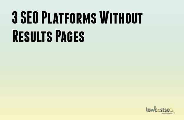 3 SEO Platforms Without Results Pages