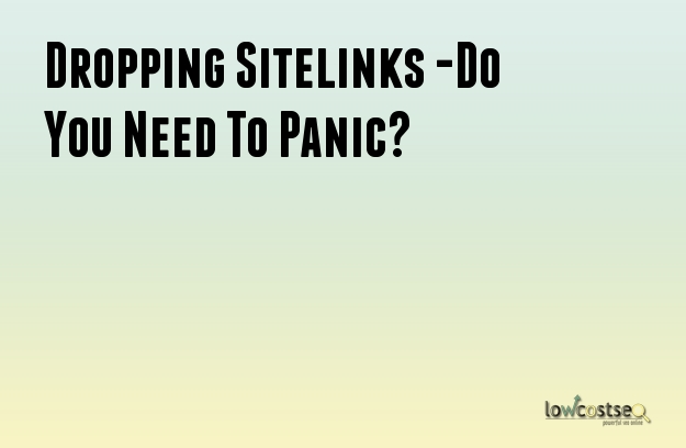 Dropping Sitelinks -Do You Need To Panic?