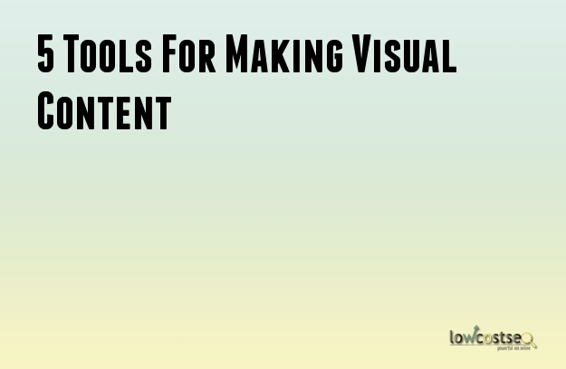 5 Tools For Making Visual Content