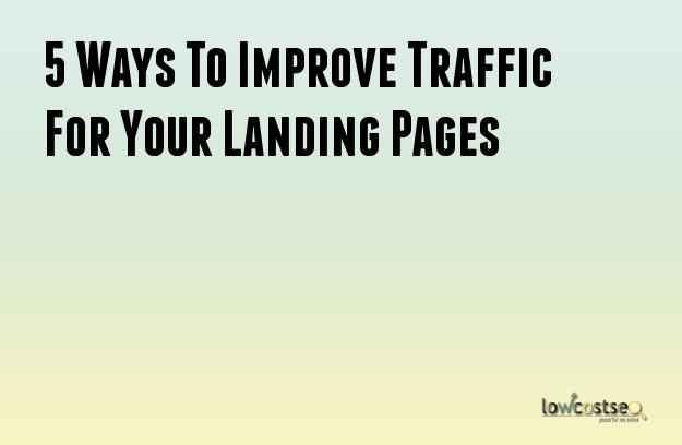 5 Ways To Improve Traffic For Your Landing Pages