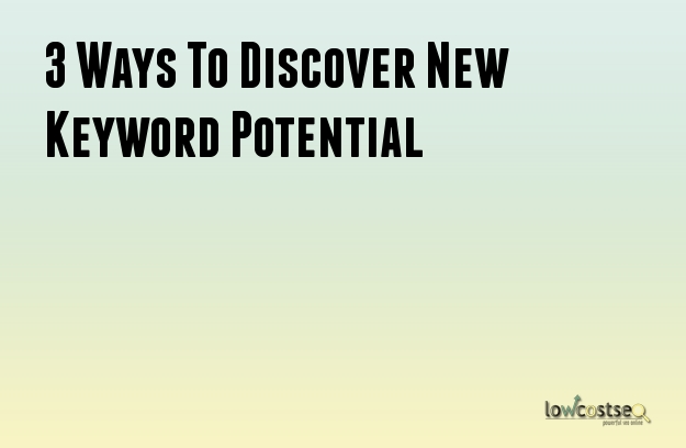 3 Ways To Discover New Keyword Potential