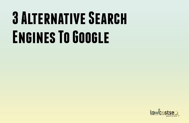 3 Alternative Search Engines To Google