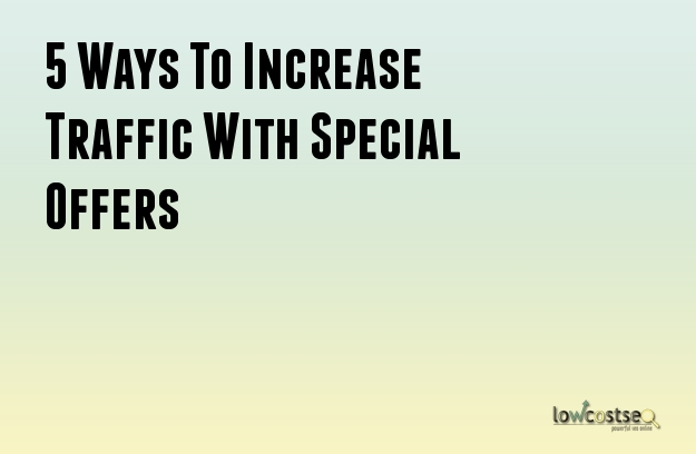 5 Ways To Increase Traffic With Special Offers