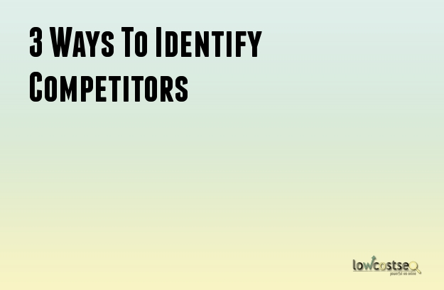 3 Ways To Identify Competitors