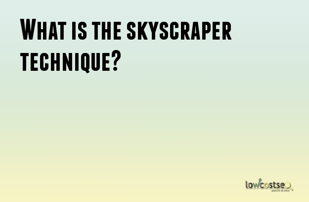What is the skyscraper technique?