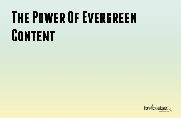 The Power Of Evergreen Content