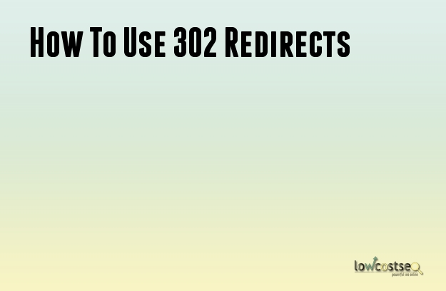 How To Use 302 Redirects