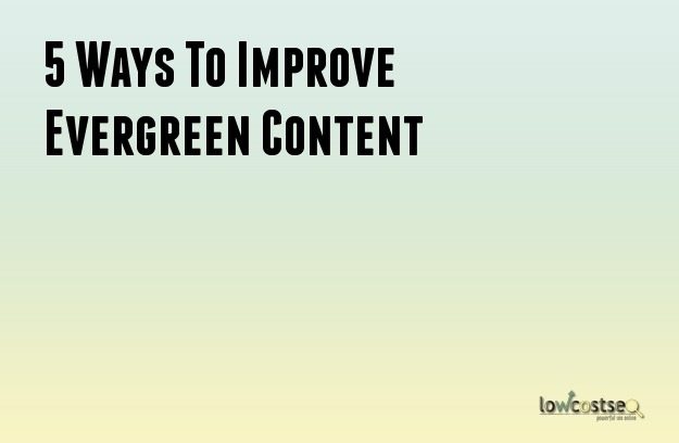 5 Ways To Improve Evergreen Content