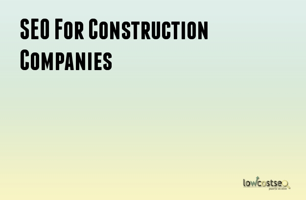 SEO Services For Construction Companies
