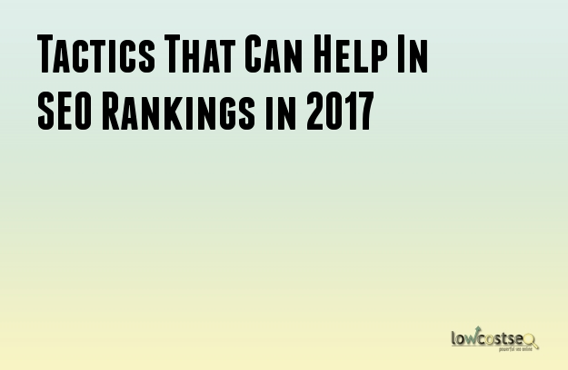 Tactics That Can Help In SEO Rankings in 2017