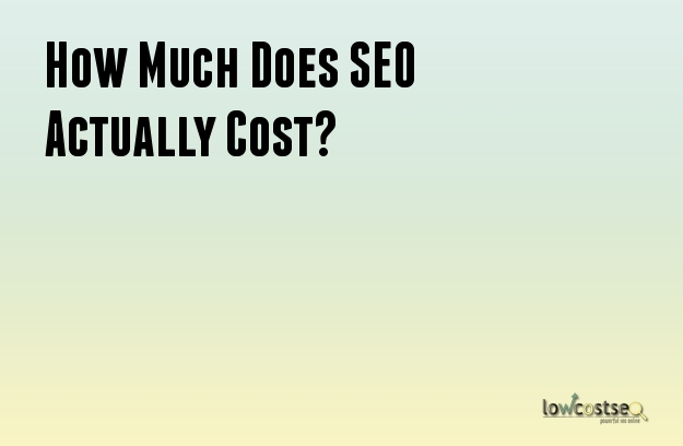 How Much Does SEO Actually Cost?