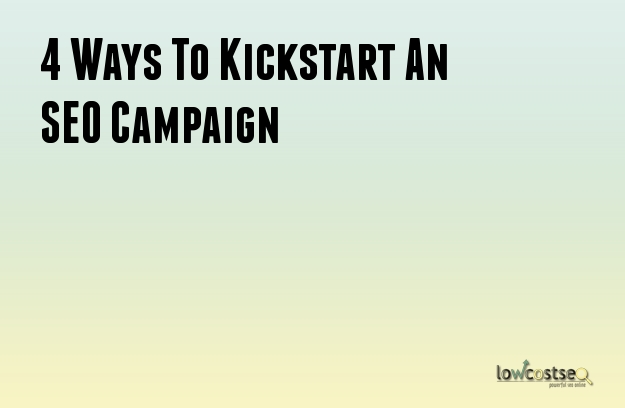 4 Ways To Kickstart An SEO Campaign