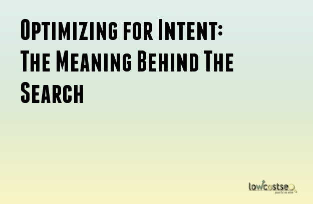 Optimizing for Intent: The Meaning Behind The Search