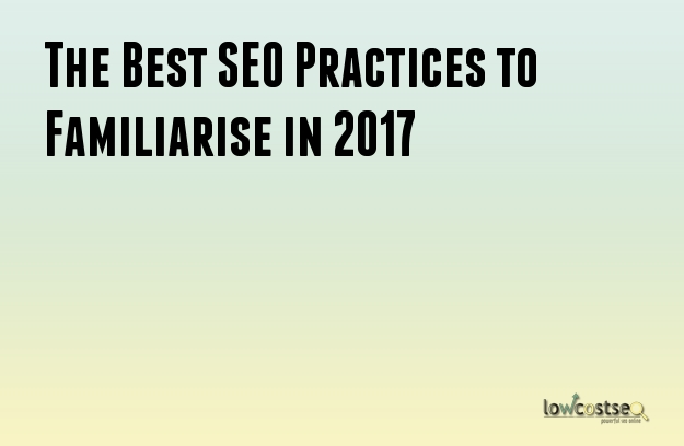 The Best SEO Practices to Familiarise in 2017