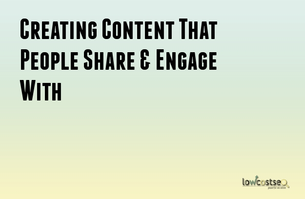 Creating Content That People Share & Engage With