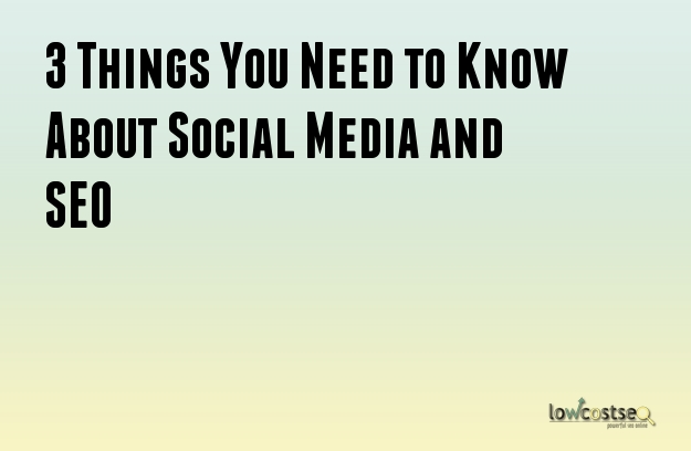 3 Things You Need to Know About Social Media and SEO